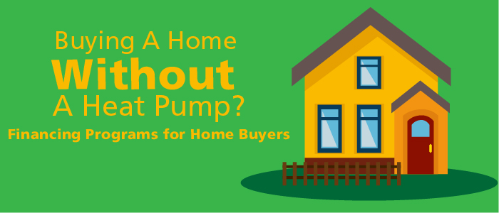 Financing a Heat Pump when Buying a Home